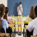 How To Overcome Shyness and Social Anxiety