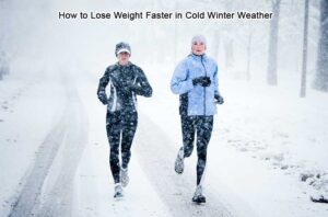 How to Lose Weight Faster in Cold Winter Weather